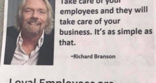 Take Care of your employees and they will take care of your business.