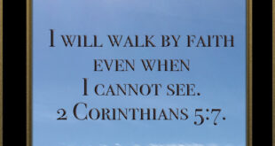 Bible Verses - I will walk by faith even when I cannot see. 2 Corinthians 5-7.