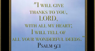 Gratitude to God Psalm 9:1 , I will give thanks to you, LORD, with all my heart; I will tell of all your wonderful deeds.